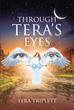 "Tera Triplett's Newly Released ""Through Tera's Eyes"" Is a Dramatic Story of One Woman's Unfolding Emotional Life and Growing Faith in a Higher Power"