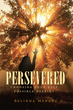"Belinda Mendez's Newly Released ""Persevered: Choosing Your Best Possible Destiny"" Is a Powerful Testimonial Challenging Readers to Choose and Remain Steadfast in God"