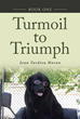 "Joan Tardieu Mason's New Release ""Turmoil to Triumph: Book One"" Is the Touching Story of a Young Woman Guided by Prayer to Start a New Life Accompanied by Her Loyal Dog"