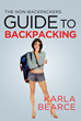 "Karla Bearce's New Book ""The Non-Backpackers Guide to Backpacking"" is an Honest Look at the Fun Outdoor Experiences for Readers"