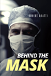 "Robert Abatti's New Book ""Behind the Mask"" is a Suspense-filled Novel of Murder, Conspiracy, and Secrets Surrounding a Clandestine Criminal Network"