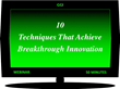 10 Techniques That Achieve Breakthrough Innovation: The Innovation Performance 10-9-8 Series Webinar -- July 26, 2018 @ 2:00 PM EDT. Industry Research by GGI