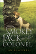 "Jon Blackwell's New Book ""Smokey Jack and the Colonel"" Is an Accomplished Novel About the Misadventures of a Young, Carefree Jack Russell Puppy and His Friends"