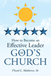 "Author Floyd L. Matthews, Sr.'s Newly Released ""How to Become an Effective Leader in God's Church"" Guides Christians to Become Leaders in Their Communities"