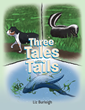 "Liz Burleigh's New Book ""Three Tales with Tails"" is a Tale of Three Animals and Their Daily Circumstances Filled with Emotion and Entertainment"