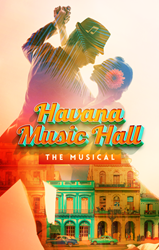 World Premiere of the New Musical Havana Music Hall debuts this Fall at Actors' Playhouse at the Miracle Theatre; Tickets on Sale Now for General Public