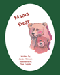 "Carla Atkinson's New Book ""Mama Bear"" is a Wonderful Picture Book Full of Sage Parenting Advice Told Through the Story of a Little Bear Who Dreams of Being a Good Mama"