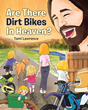 "Tami Lawrence's Newly Released ""Are There Dirt Bikes in Heaven?"" is a Wonderful Children's Book That Asks Heartwarming Questions About Heaven from a Kid's Point of View"