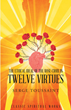 "Serge Toussaint's Newly Released ""The Ethical Ideal of Rose-Croix in Twelve Virtues"" Is a Profound Exploration of an Ancient Mystical Path to Moral Perfection"