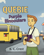 "K. C. Crest's Newly Released ""Quebie and His Purple Binoculars"" Is an Uplifting Story about a Boy Who Finds a Pair of Magical Binoculars at a Church Thrift Shop"