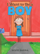 "Hope Sarna's New Book ""I Want to Be a Boy"" Is a Delightful Children's Book about the Dilemma of a Little Girl Who Wants to Do What She Thinks Only Boys Can Do"