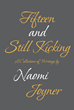 "Naomi Joyner's Newly Released ""Fifteen and Still Kicking: A Collection of Writings"" is a Charming Compilation of Poetry and Prose from a Thoughtful Young Christian Girl"
