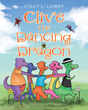 "Author Stacy L. Lowry's Newly Released ""Clive The Dancing Dragon"" is a Story about a Dragon who Loves to Sing and Dance with His Friends"