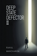 "Rahul Manchanda's New Book ""Deep State Defector II"" Resumes Book One's Profound Arguments That Target the Government and Its Furtive Infiltrators"