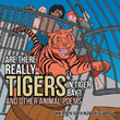 Tiger Escapes from Ship Heading Toward Circus in New Animal Poetry Collection