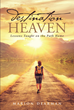 "Marion Dearman's Newly Released ""Destination Heaven: Lessons Taught on the Path Home"" is a Beautiful Recollection of a Lifetime's Worth of God's Guiding Presence"