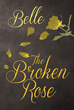 "Belle's New Book ""The Broken Rose"" Is a Heart-wrenching Novel About Two Girls Who Were Sexually Assaulted at the Tender Age of Eight by Sexual Predators"