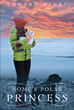 "Edward Henry's New Book ""Nome's Polar Princess"" is an Intriguing Narrative of a Man's Sensual Love Affair with a Married Educator in Arctic Alaska"