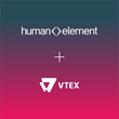 Human Element Partners with VTEX Commerce Cloud