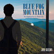"Jim Reedy's New Book ""Blue Fog Mountain: The Enlightenment of a Mama's Boy"" is the Captivating Tale of an American Boy Coming of Age in Appalachia in the Late 1920s"