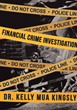 "Dr. Kelly Mua Kingsly's Newly Released ""Financial Crime Investigation"" is a Critical Guidebook for Surviving in an Economy Infected by Pervasive White-collar Crimes"