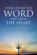 "William David Waites's Newly Released ""Poems from the Word and from the Heart"" is an Artful Collection of Insights Received from the Bible and Guided by the Holy Spirit"