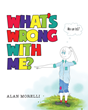 "Alan Morelli's New Book ""What's Wrong with Me?"" is a Rhyming Story of Acceptance, Individuality, and Self-Esteem for Children"