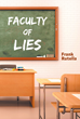 "Frank Rutella's New Book ""Faculty of Lies"" is the Sad, but Often Amusing Tale of the Fictional Fred Tarrasco—a Man who Wanted to Give Unselfishly while Others Couldn't"