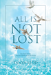 "Author Tanya Kidd's Newly Released ""All Is Not Lost: They Did Not Kill Me, They Just Propelled Me to My Destiny"" is a Personal Testimony Written to Help and Encourage"
