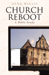 "Gene Willis's Newly Released ""Church Reboot"" Is a Spiritual and Practical Guide to Reinforcing the Church Through Analyzing the Scriptures and Christian Practice"