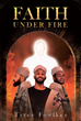 "Tyree Fowlkes's Newly Released ""Faith Under Fire"" Tackles the Necessary Mindset of Reinforcing One's Faith in God to Triumph Over Evil and Sin"