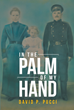 "Author David P. Pucci's Newly Released ""in the Palm of My Hand"" Details the Story of a Refugee Fleeing Both the Great War and the Bolshevik Revolution"