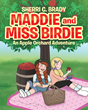 "Sherri C. Brady's Newly Released ""Maddie and Miss Birdie: An Apple Orchard Adventure"" is an Imaginative Exploration of the Animal World Focusing on the Letter A"