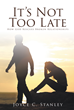 "Joyce C. Stanley's Newly Released ""It's Not Too Late"" is the Emotionally Driven Story of a Couple's Walk Down the Road of Healing and Understanding"