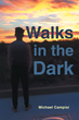 "Michael Campisi's Newly Released ""Walks in the Dark"" is the Shattering True Story About a Family's Struggle in the Wake of a Beloved Son's Suicide"