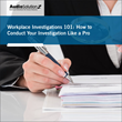 Workplace Investigations 101: How to Investigate Like a Pro – Live Webinar by AudioSolutionz