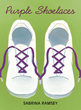 "Sabrina Ramsey's New Book ""Purple Shoelaces"" is a Delightful Children's Tale Starring a Little Girl Whose New Shoes Transport Her to Anywhere Her Imagination Desires"