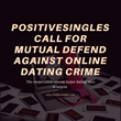 PositiveSingles Call for Mutual Defend Against Online Dating Crime