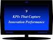 9 KPIs That Capture Innovation Performance: The Innovation Performance 10-9-8 Series Webinar -- August 23, 2018 @ 2:00 PM EDT. Industry Research by GGI