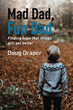 Mad Dad, Fun Dad Reminds Readers that a Little Faith Can Make a Difference