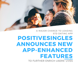 PositiveSingles Announces New App-Enhanced Features To Further Enrich Users' Lives