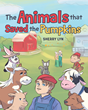 "Sherry Lyn's New Book ""The Animals That Saved the Pumpkins"" is a Heartwarming Children's Tale About a Small Farm and the Invaluable Help of Some Very Special Friends"