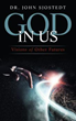 "Dr. John Sjostedt Reveals, ""God in Us: Visions of Other Futures"""