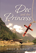 "David K. Siegle's Newly Released ""Doc and the Princess"" Is a Captivating Tale of Young Love Set in a Summer Camp in Princess Louisa Inlet, British Columbia"