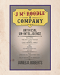 "James Roberts's New Book ""J. Mcroodle & Company: Artificial Unintelligence"" is an Entertaining Compilation of Lighthearted Short Stories and Poems"