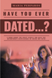 "Maria Perparos's New Book ""Have You Ever Dated...:"" is an Entertaining Litany of Real-life Dating Experiences Ranging from the Mildly Annoying to the Outrageously Rude"