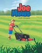"Jodi Klepec's New Book ""Joe Mows"" Is A Rhyming Tale Celebrating A Young Boy's Love Of The Outdoors And His Sense Of Responsibility Toward Caring For His Lawn And Garden"