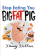"Denny Dobbins's New Book ""Stop Eating, You Big Fat Pig!"" Is a Personal, Life-Changing Memoir Containing Detailed and Proven Guidelines on Safe, Effective Weight Loss"