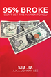 "Sir Jr. Aka Johnny Lee's New Book ""95% Broke: Don't Let This Happen to You"" Is an Empowering Guide to Personal Finance for Millennials"