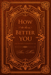"Adam Mient's Newly Released ""How to Be a Better You: The Ultimate Playbook to Life"" Is a Straightforward Manual to Living Life as the Best Version of Oneself"